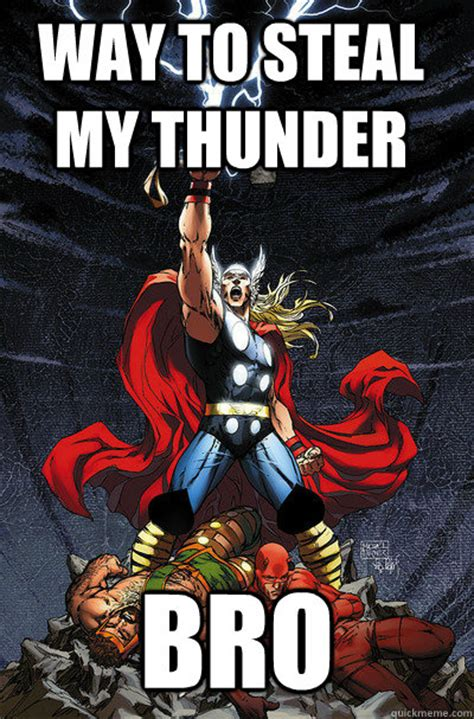 Way to Steal my thunder Bro - Way to steal my thunder bro