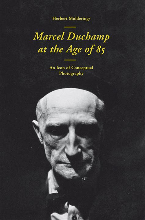 Marcel Duchamp at the Age of 85 ARTBOOK | D